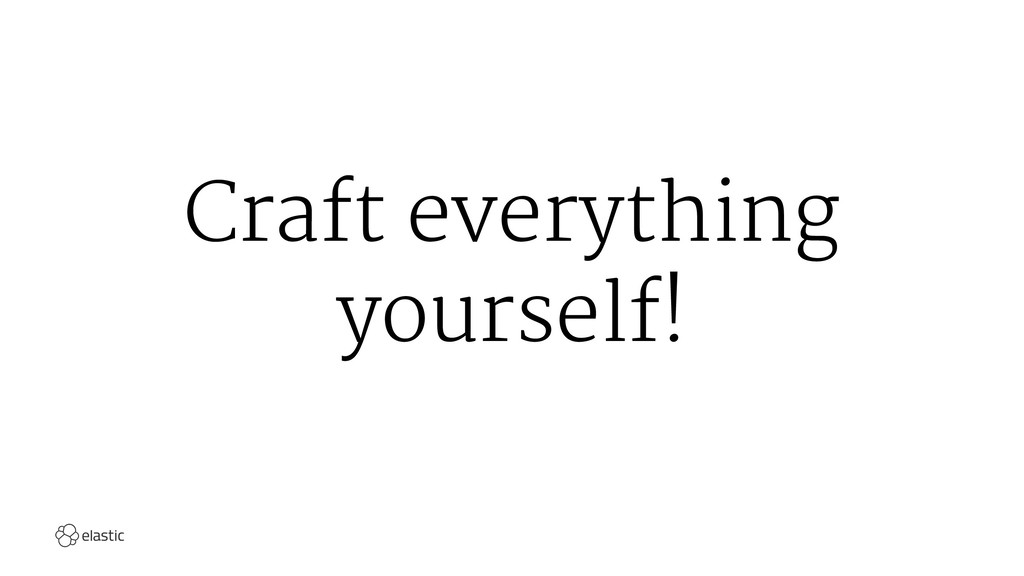 Craft everything yourself!