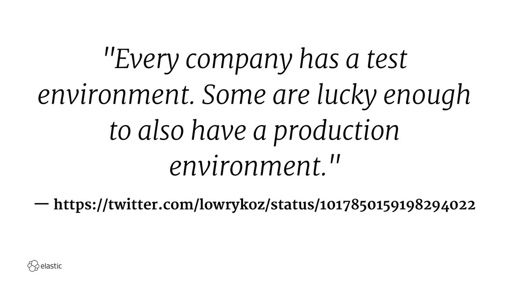 """Every company has a test environment. Some are..."