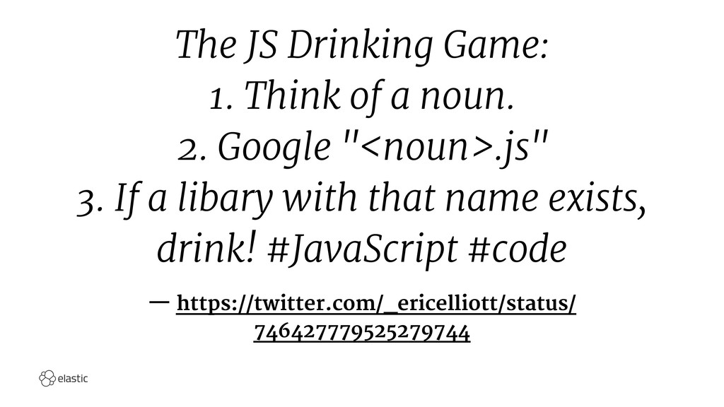 The JS Drinking Game: 1. Think of a noun. 2. Go...
