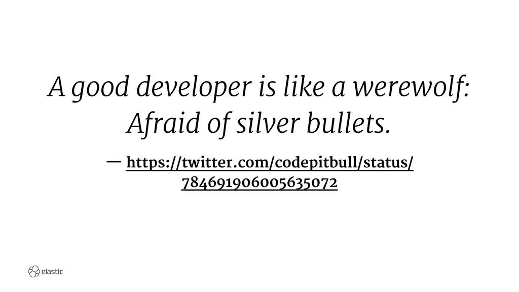 A good developer is like a werewolf: Afraid of ...