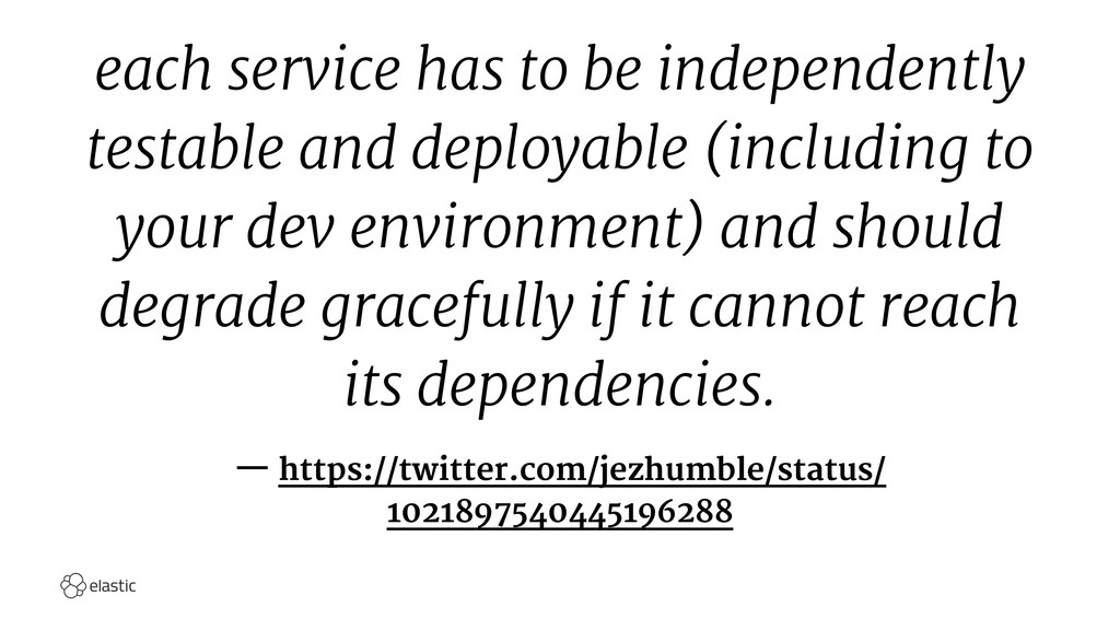 each service has to be independently testable a...