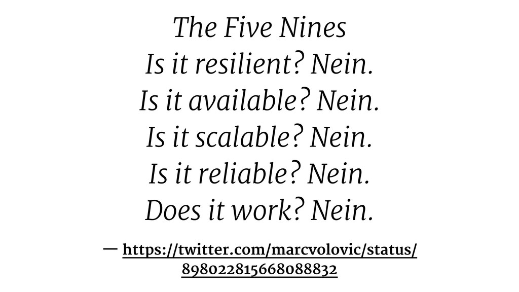 The Five Nines Is it resilient? Nein. Is it ava...