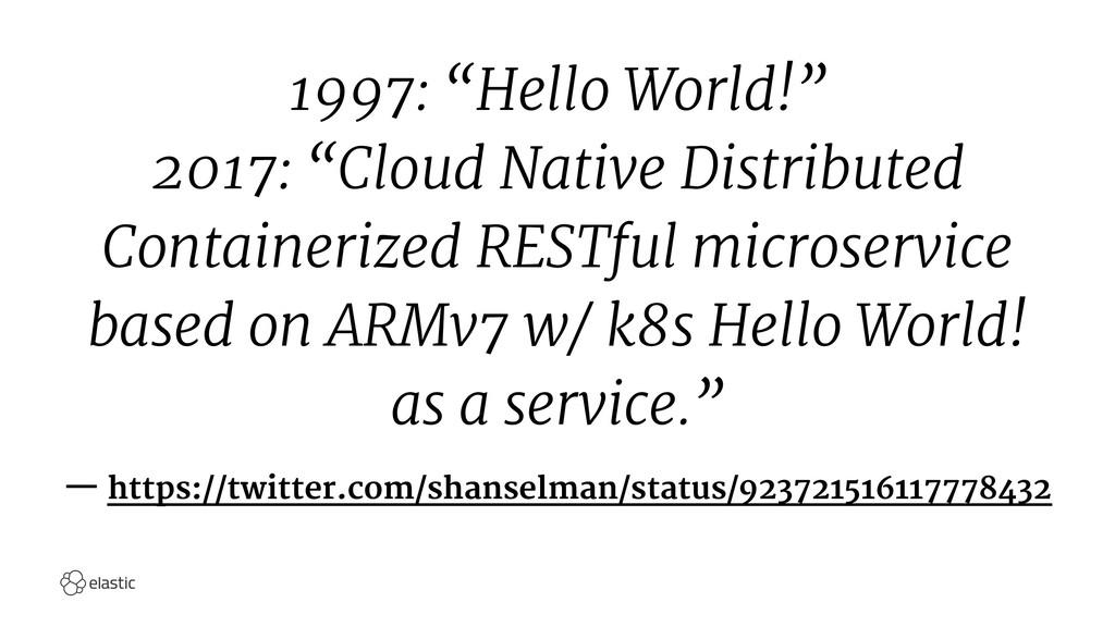 """1997: """"Hello World!"""" 2017: """"Cloud Native Distri..."""