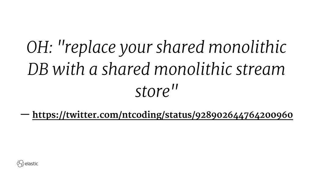 "OH: ""replace your shared monolithic DB with a s..."