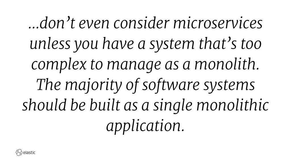 ...don't even consider microservices unless you...