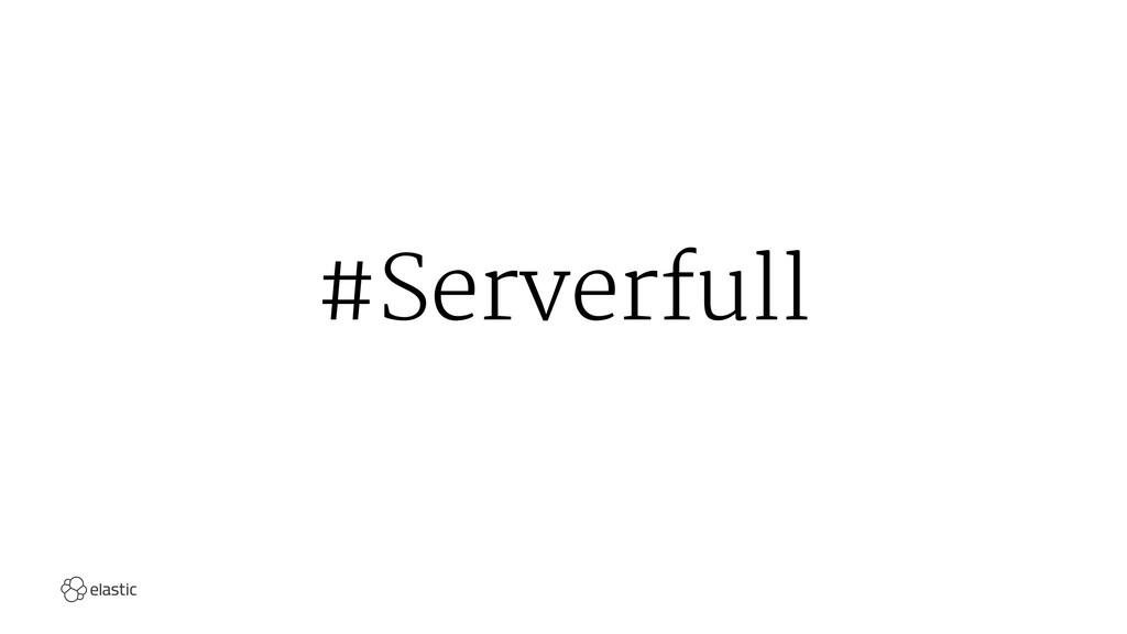 #Serverfull