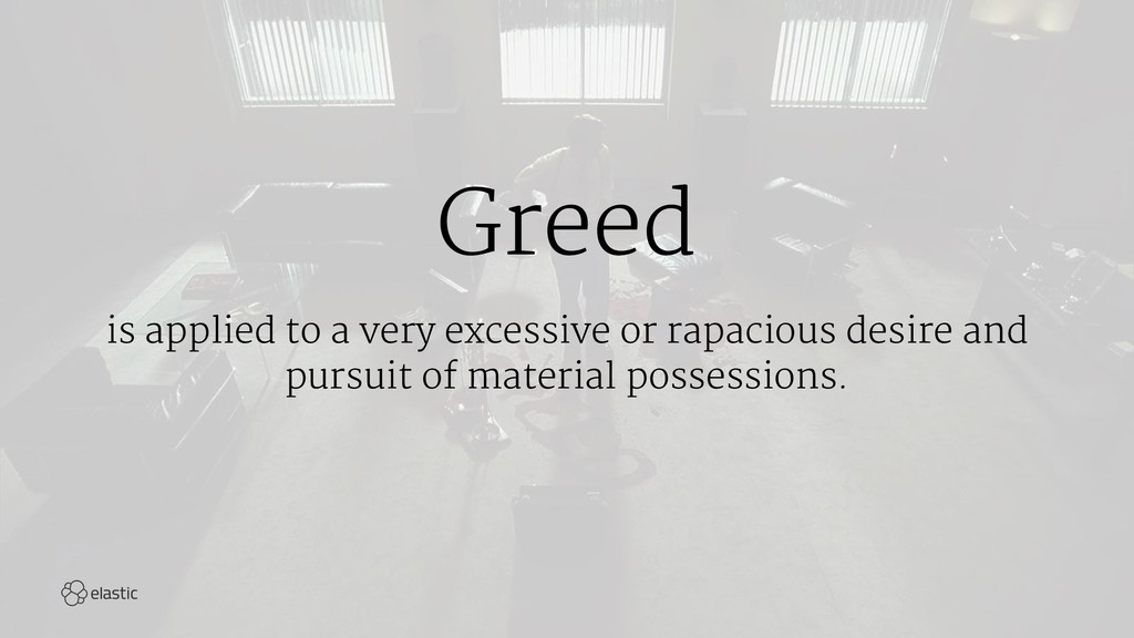 Greed is applied to a very excessive or rapacio...