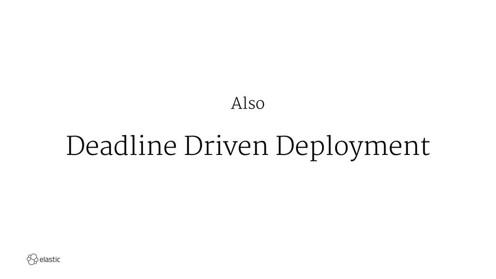 Also Deadline Driven Deployment