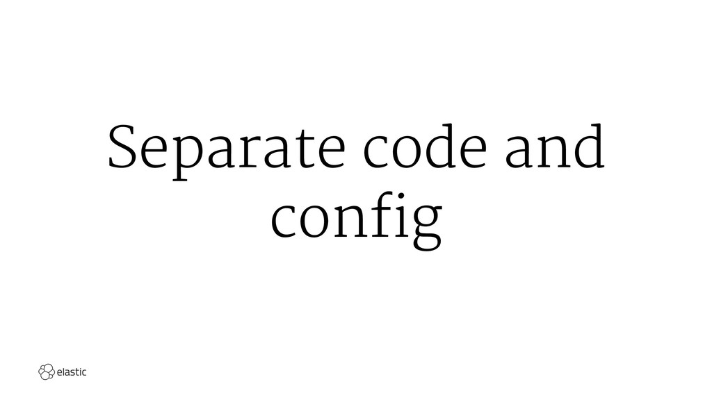 Separate code and config