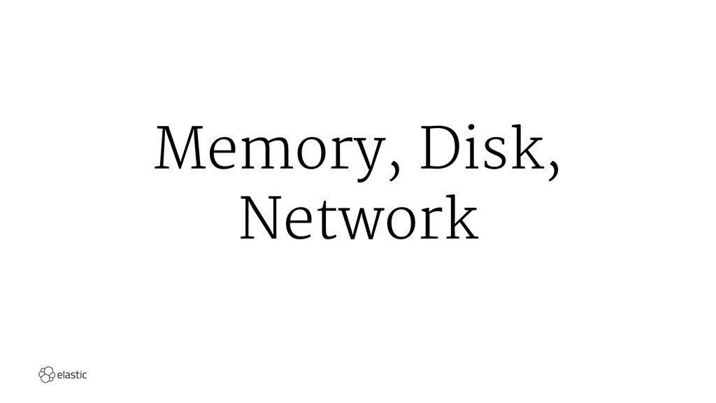 Memory, Disk, Network
