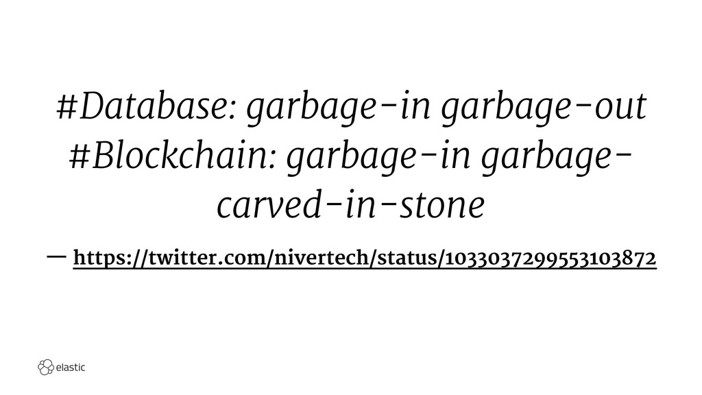 #Database: garbage-in garbage-out #Blockchain: ...