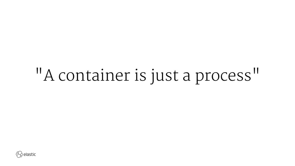 """A container is just a process"""