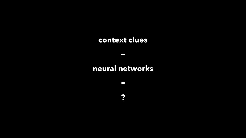 context clues neural networks ? = +