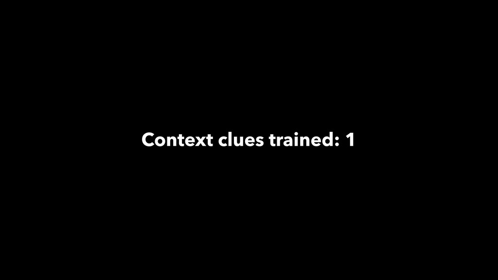Context clues trained: 1