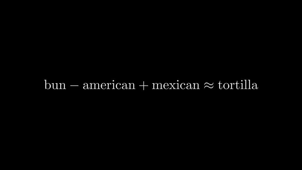 bun american + mexican ⇡ tortilla <latexit sha1...