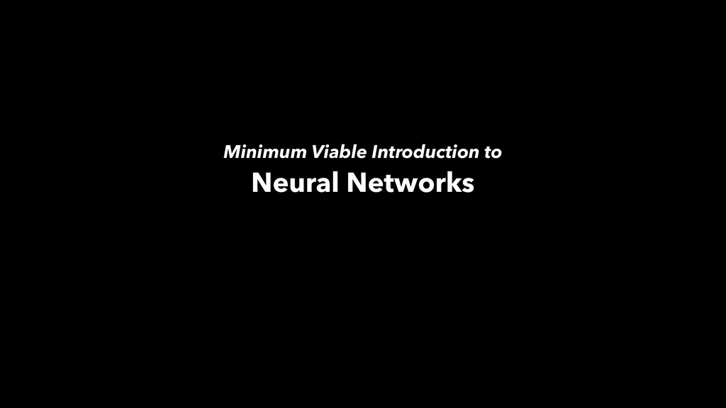 Minimum Viable Introduction to Neural Networks