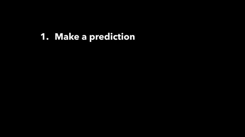 1. Make a prediction