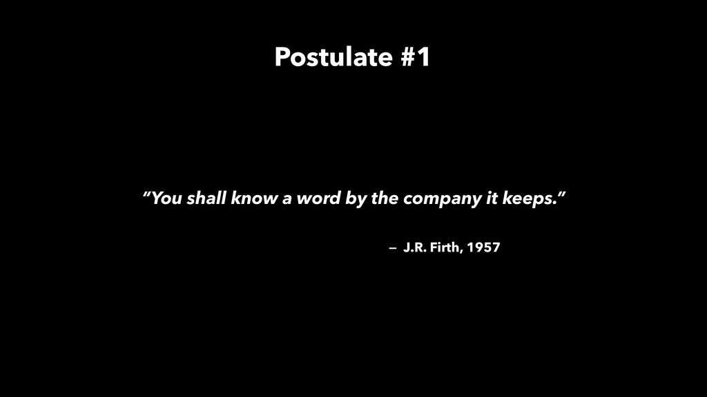 """""""You shall know a word by the company it keeps...."""