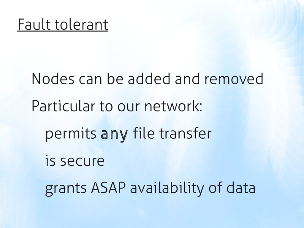 Fault tolerant Nodes can be added and removed P...
