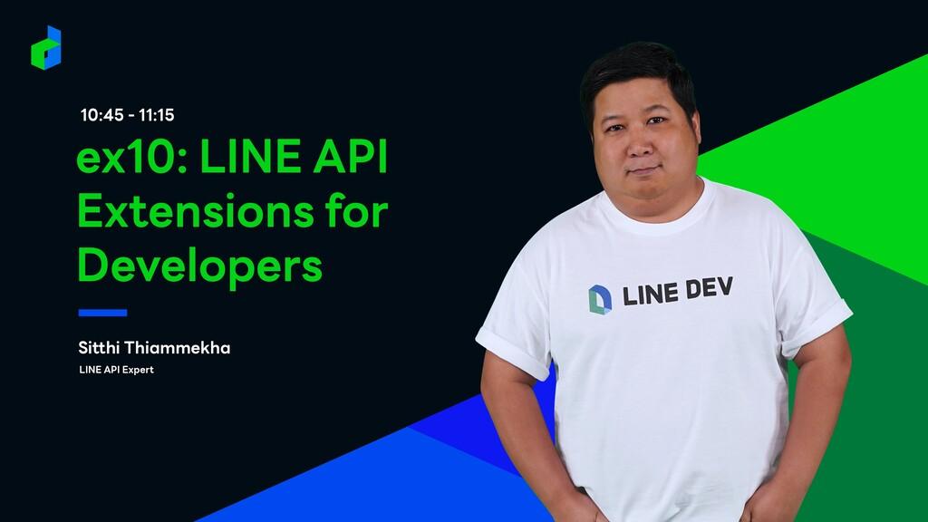10:45 - 11:15 Sitthi Thiammekha ex10: LINE API ...