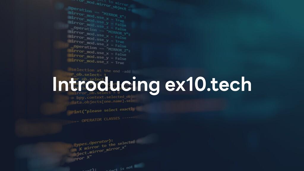 Introducing ex10.tech
