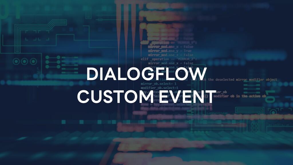 DIALOGFLOW CUSTOM EVENT