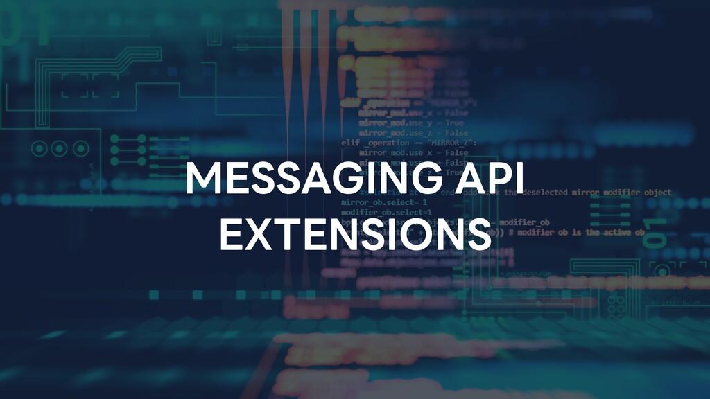MESSAGING API EXTENSIONS