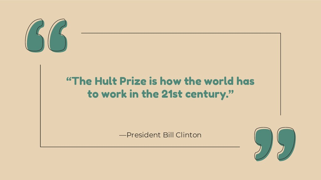 """—President Bill Clinton """"The Hult Prize is how ..."""