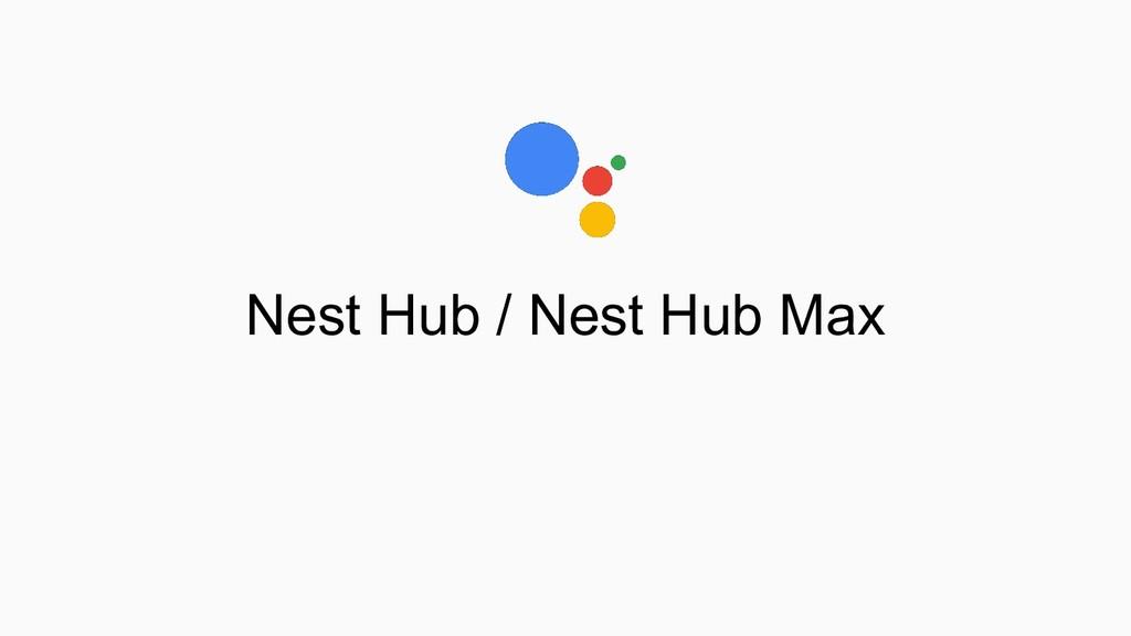 Nest Hub / Nest Hub Max