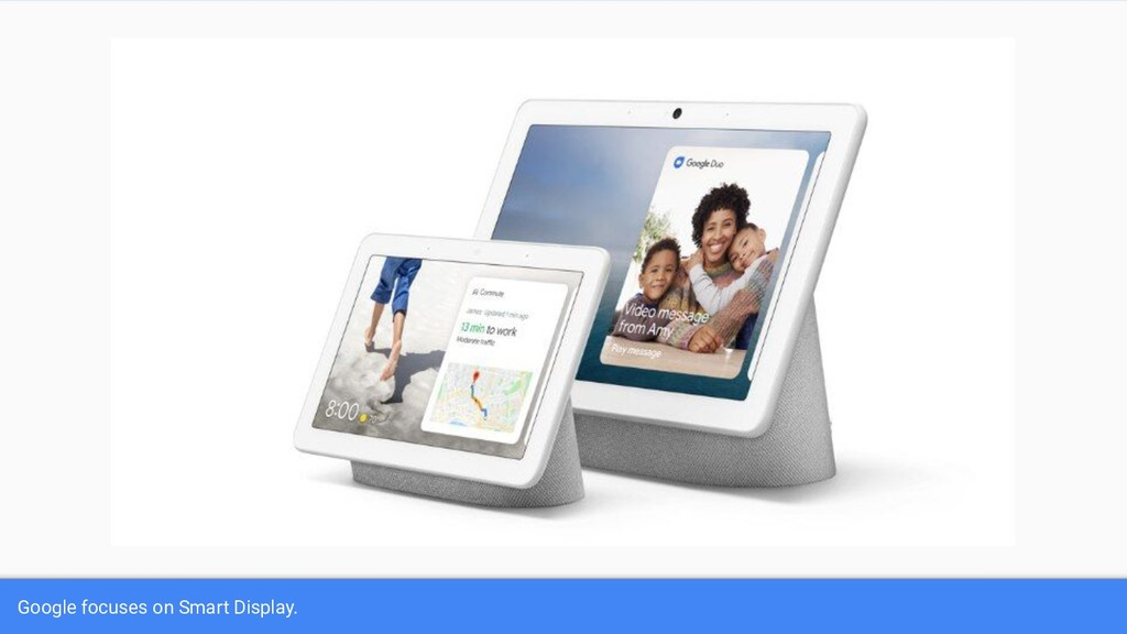 Google focuses on Smart Display.