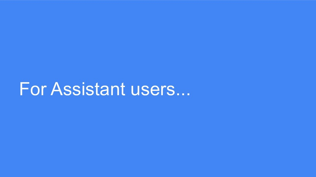 For Assistant users...