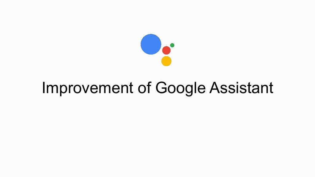 Improvement of Google Assistant