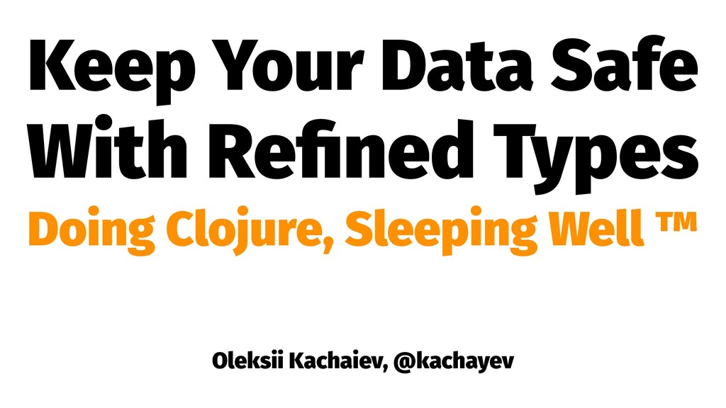 Keep Your Data Safe With Refined Types Doing Clo...