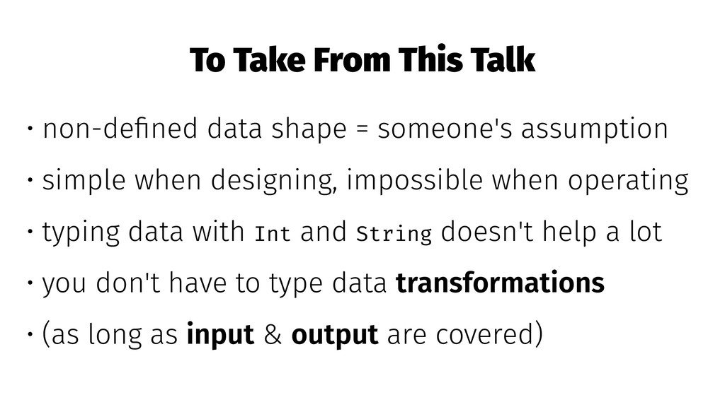 To Take From This Talk • non-defined data shape ...