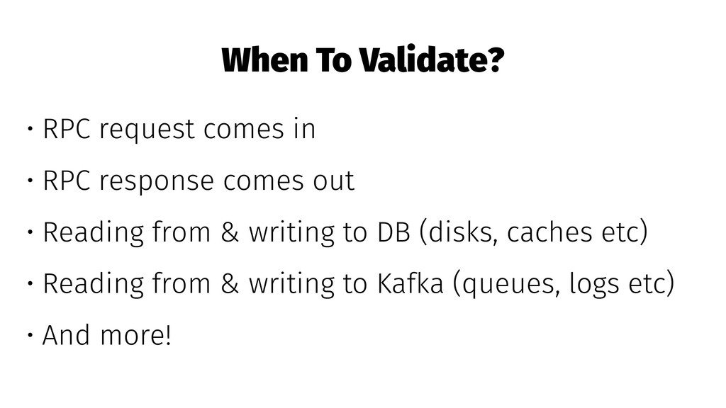 When To Validate? • RPC request comes in • RPC ...