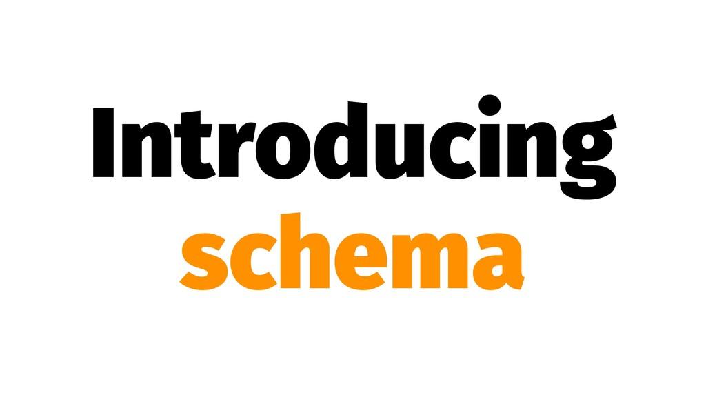 Introducing schema