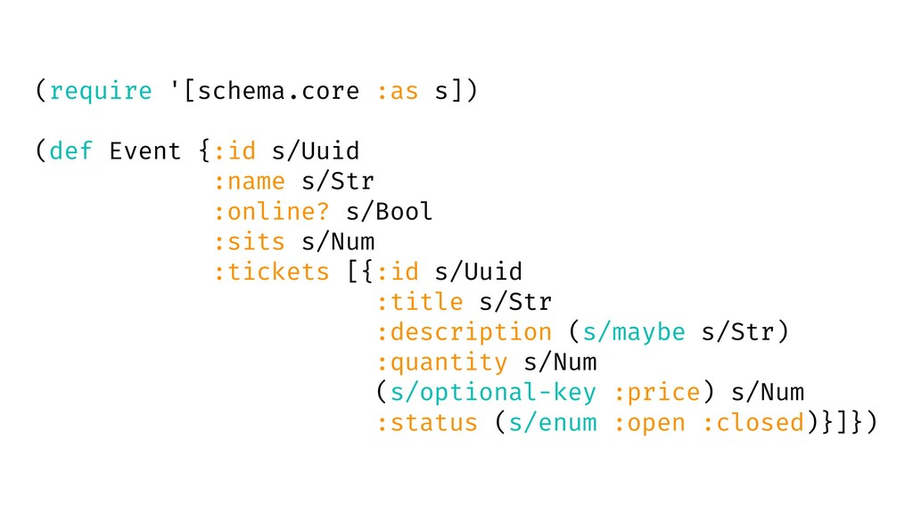 (require '[schema.core :as s]) (def Event {:id ...