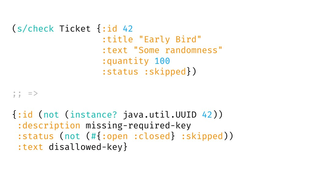 "(s/check Ticket {:id 42 :title ""Early Bird"" :te..."