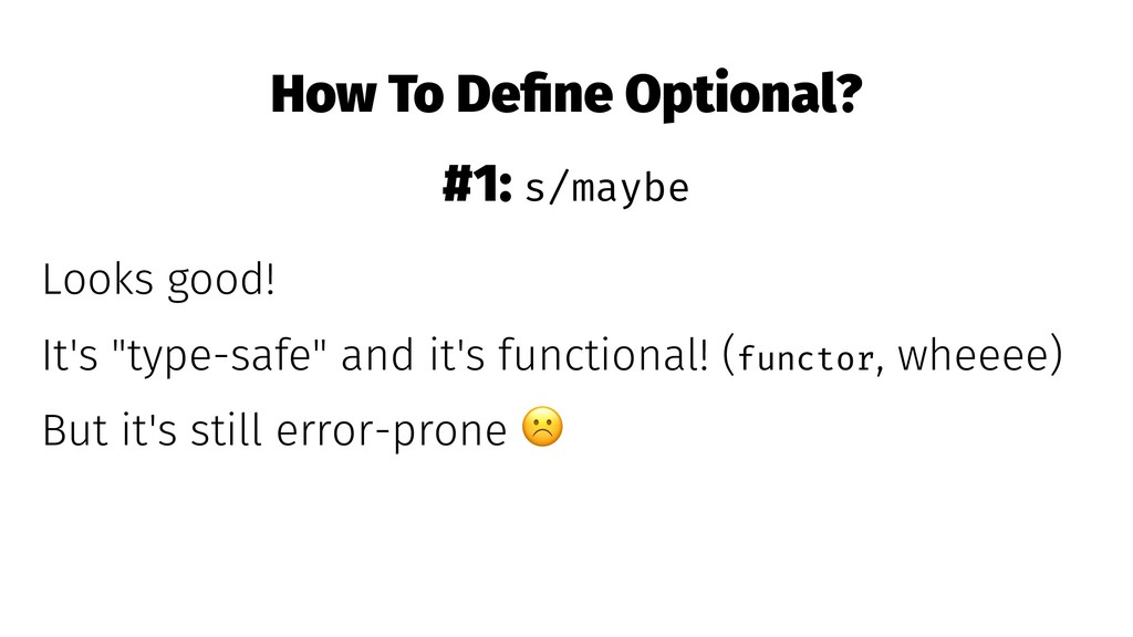 How To Define Optional? #1: s/maybe Looks good! ...