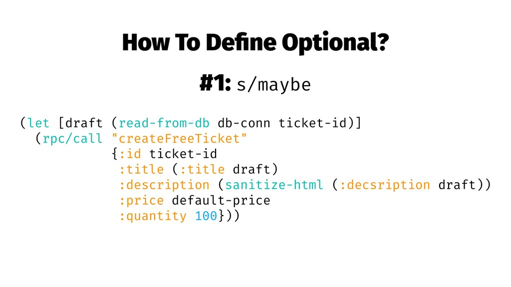 How To Define Optional? #1: s/maybe (let [draft ...