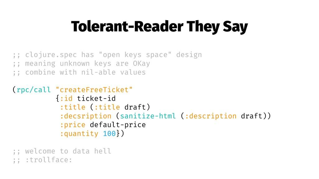 "Tolerant-Reader They Say ;; clojure.spec has ""o..."
