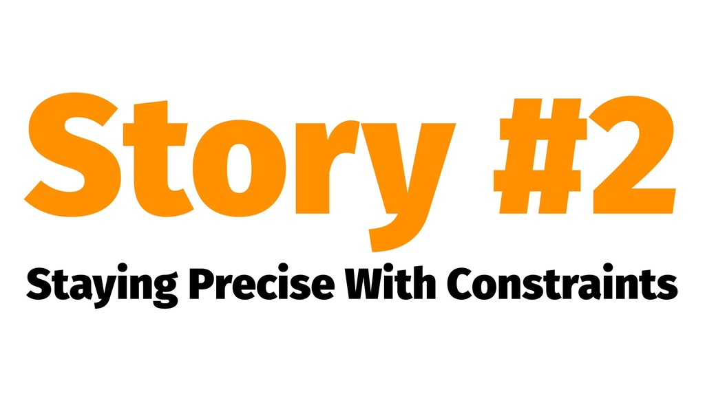 Story #2 Staying Precise With Constraints