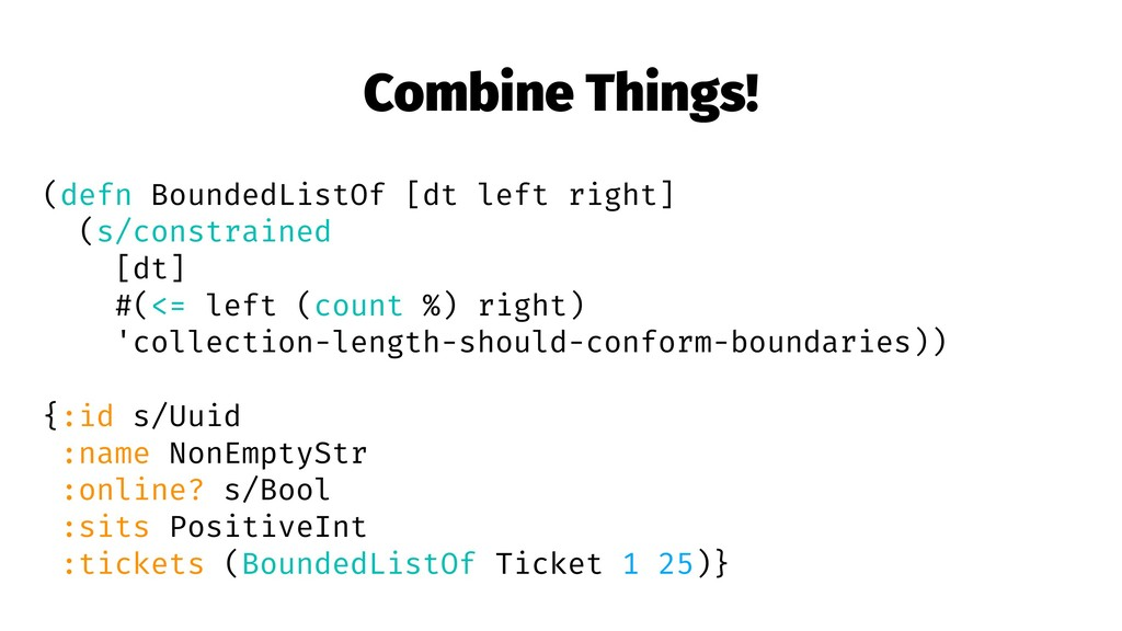 Combine Things! (defn BoundedListOf [dt left ri...