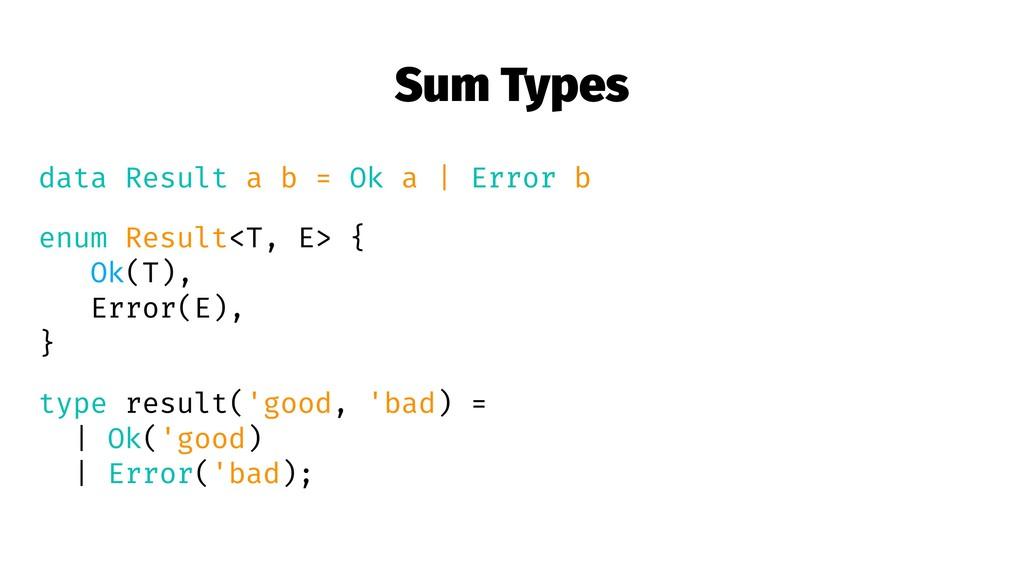 Sum Types data Result a b = Ok a | Error b enum...