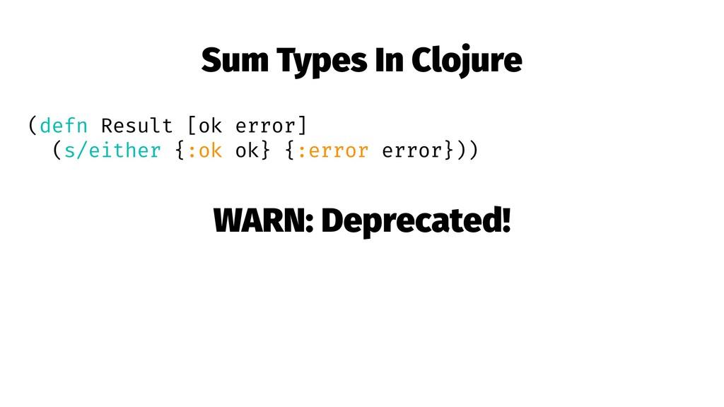 Sum Types In Clojure (defn Result [ok error] (s...
