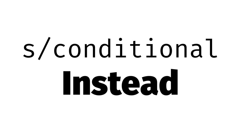 s/conditional Instead