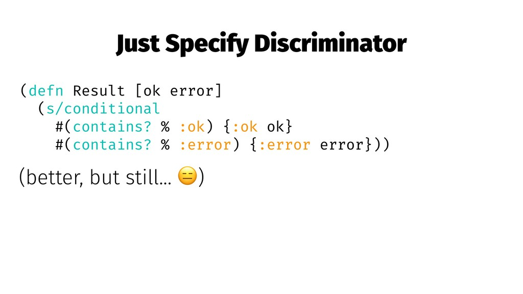 Just Specify Discriminator (defn Result [ok err...