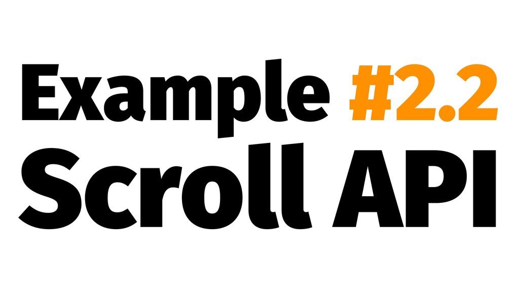 Example #2.2 Scroll API