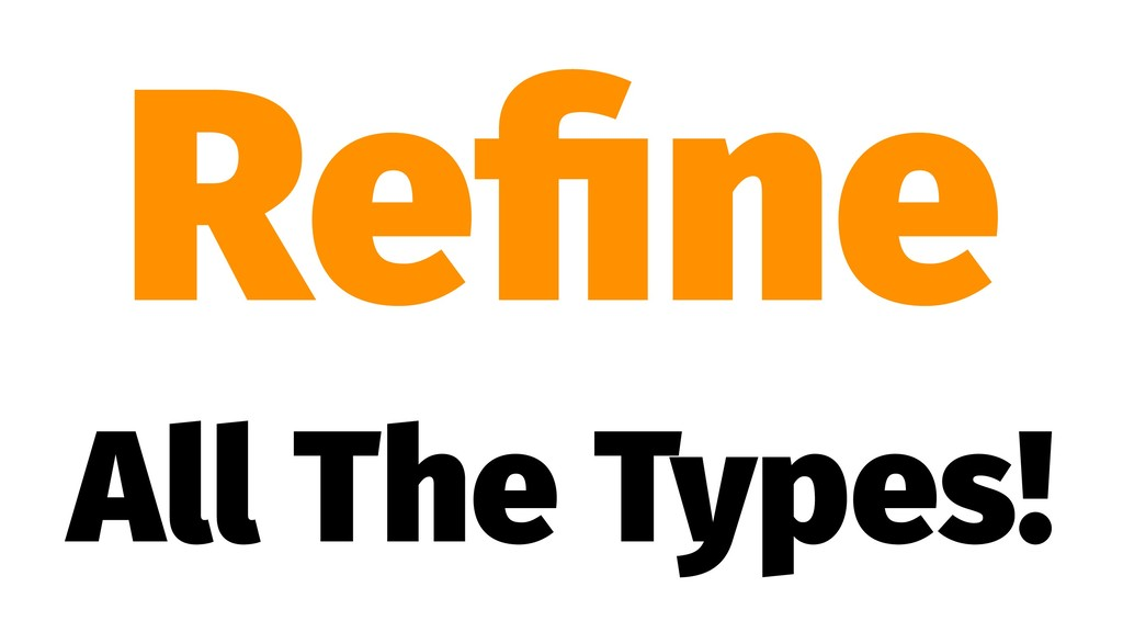 Refine All The Types!