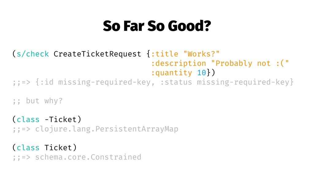 So Far So Good? (s/check CreateTicketRequest {:...